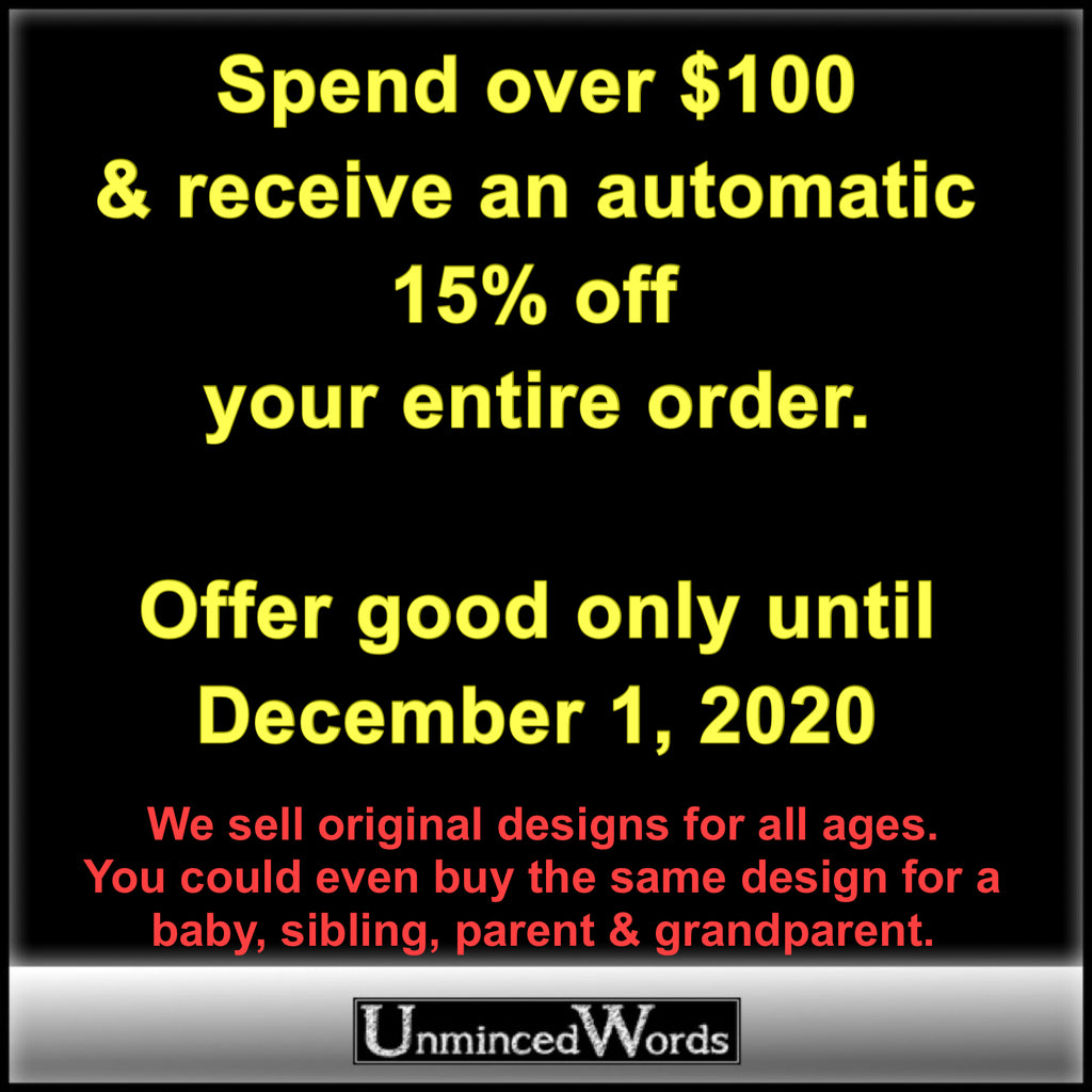 Spend over $100 & receive an automatic 15% off entire order. UnmincedWords.com Offer good only until December 1, 2020.