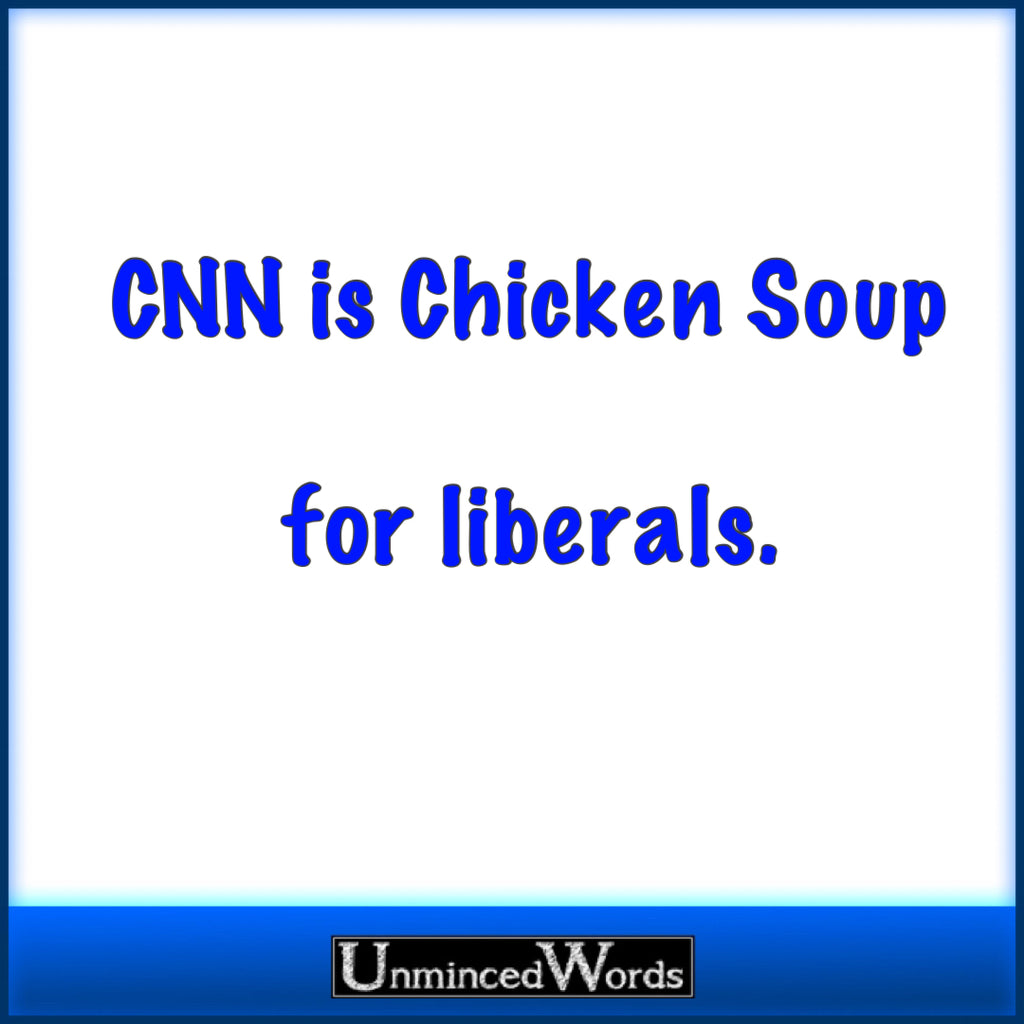 CNN is chicken soup for liberals
