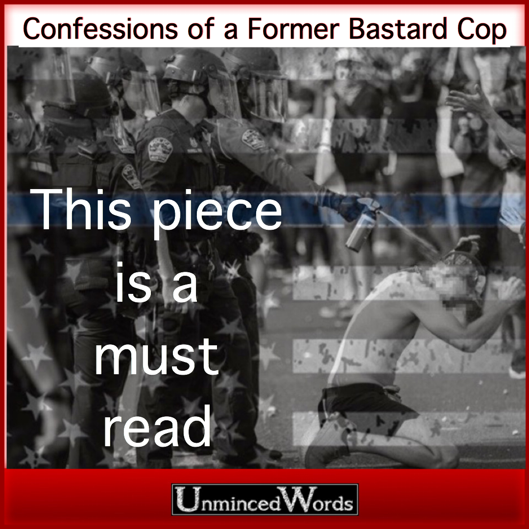 Confessions of a Former Bastard Cop - a must read