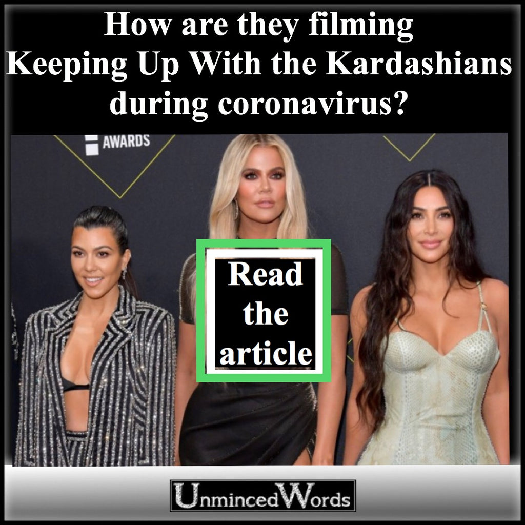 How are they filming Keeping Up With the Kardashians during coronavirus?