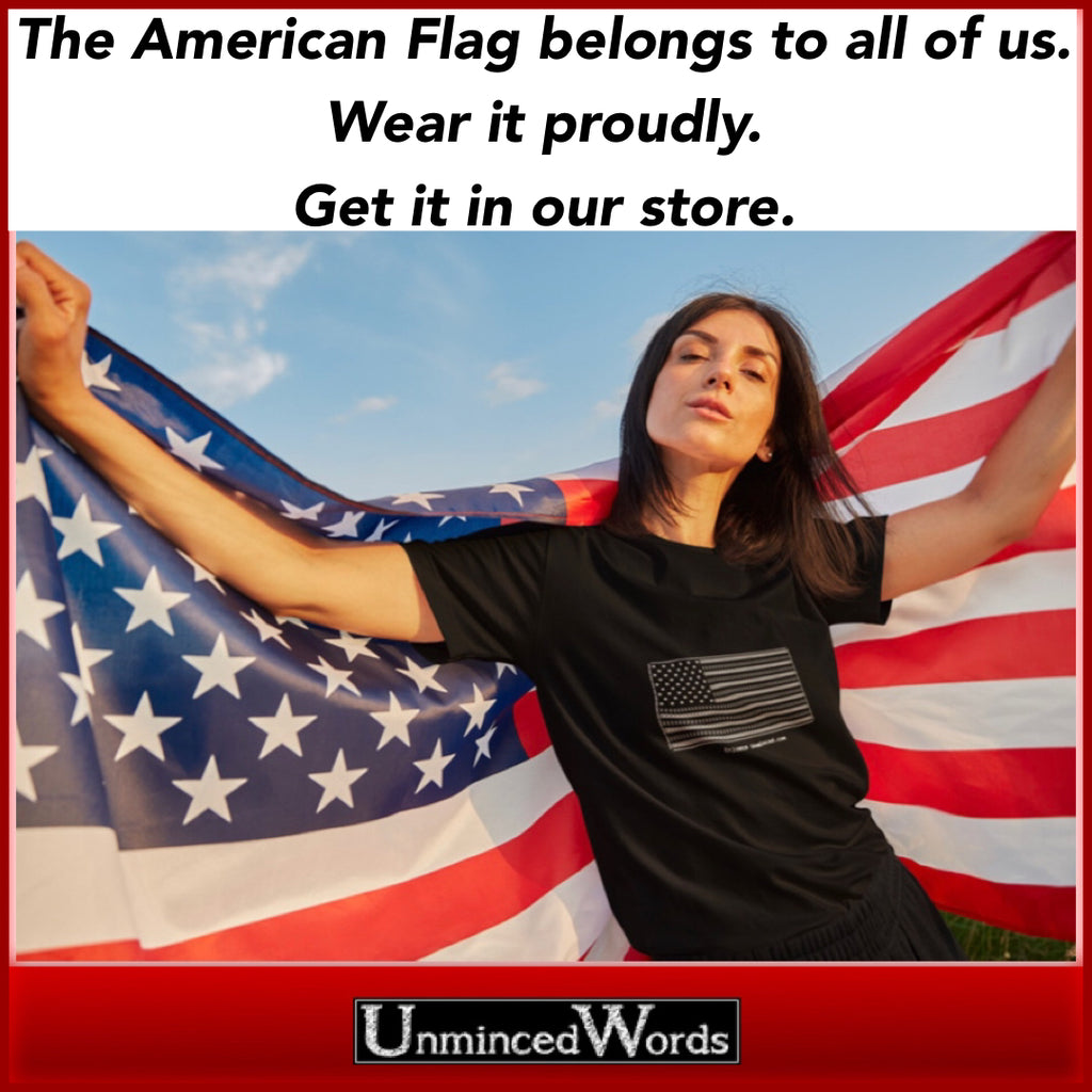 The American Flag belongs to all of us. Wear it proudly.