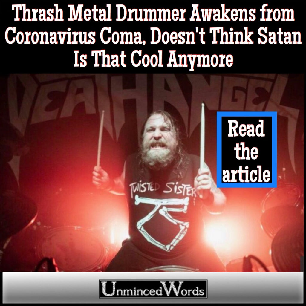 Thrash Metal Drummer Awakens from Coronavirus Coma, Doesn't Think Satan Is That Cool Anymore