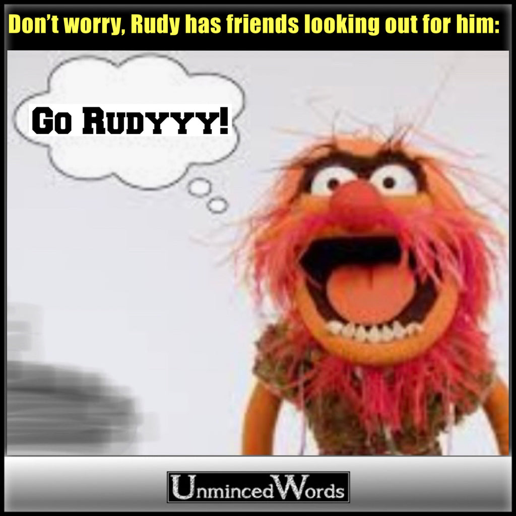 Don't worry, Rudy has friends looking out for him.