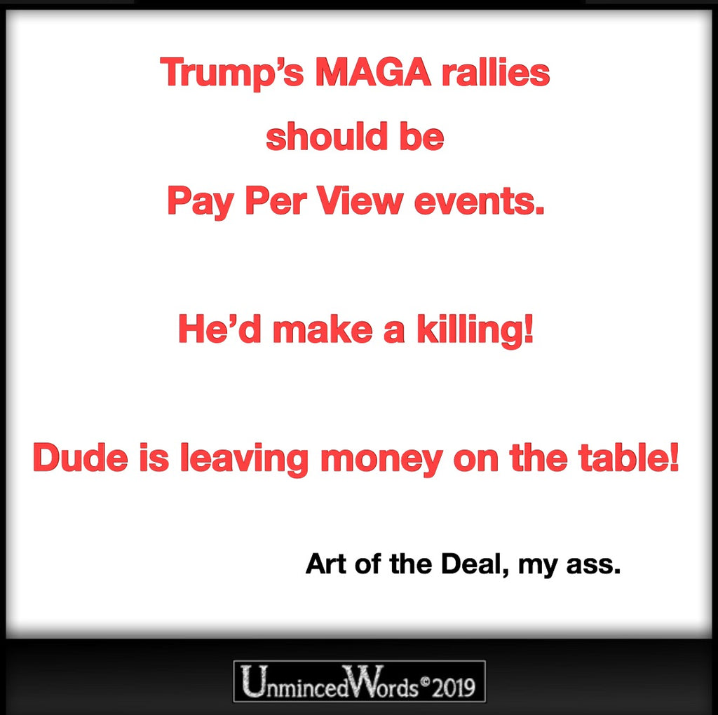 Trump rallies should be Pay Per View