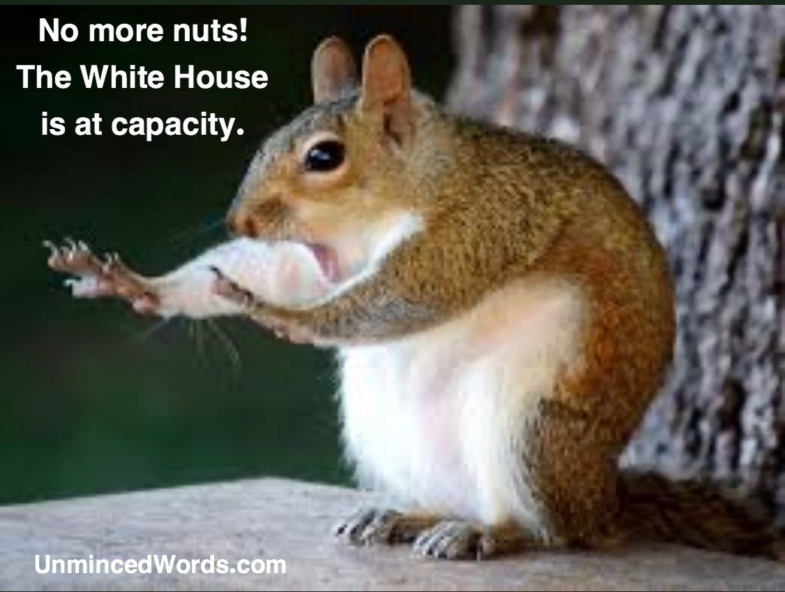 No more nuts! The White House is at capacity.