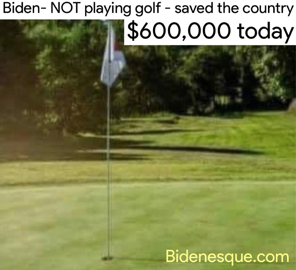 Biden, not playing golf, saved the country $600,000 today.