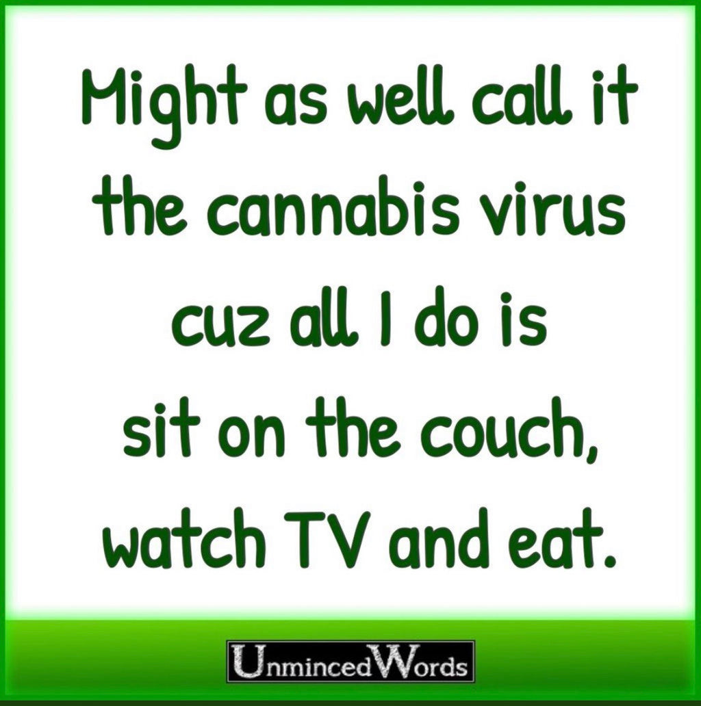 Might as well call it the Cannabis Virus because...