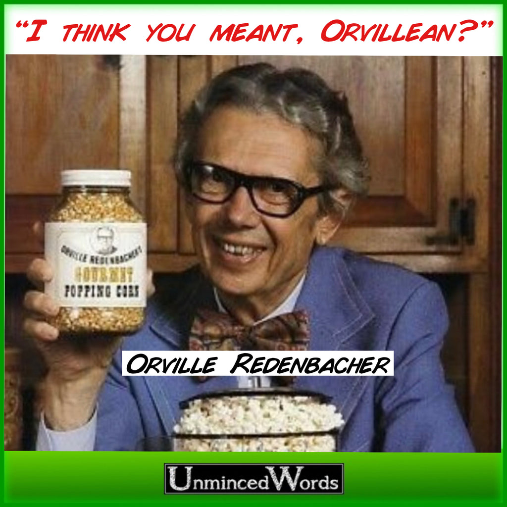 Orwellian? I think you meant Orvillean