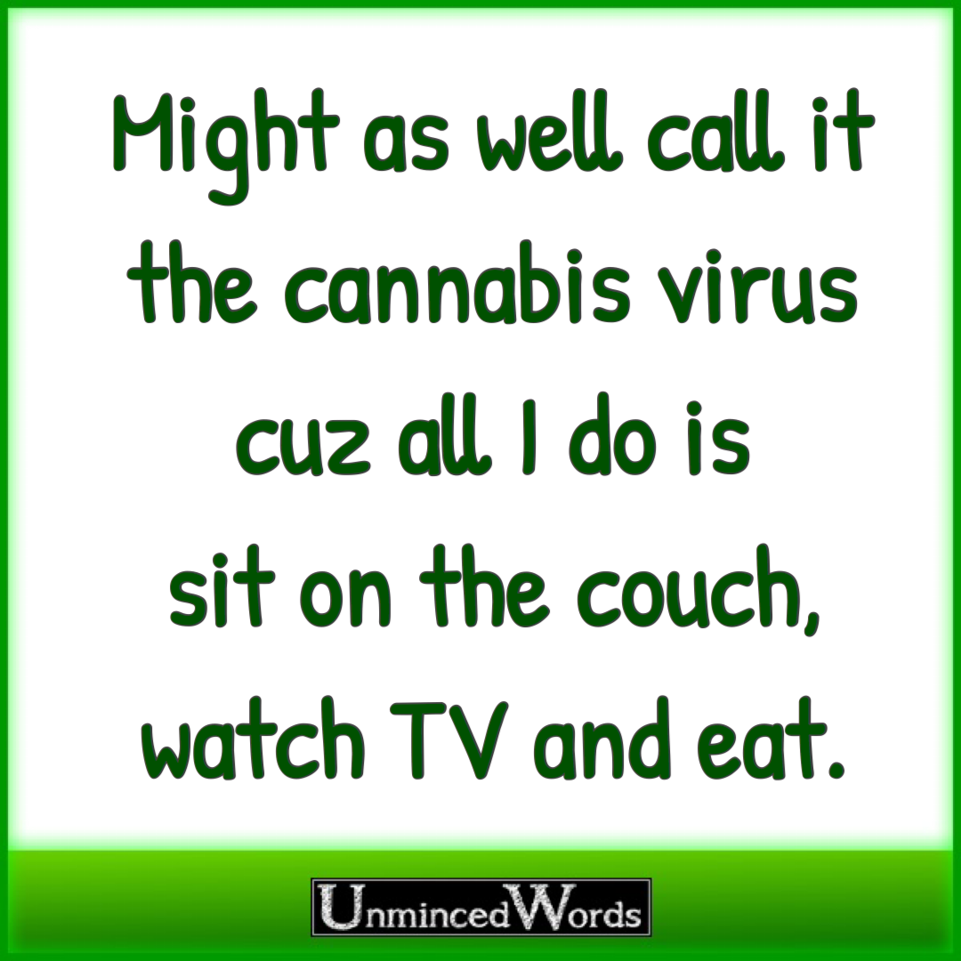 Might as well call it the cannabis virus cuz all I do is sit on the couch, watch TV and eat.‬