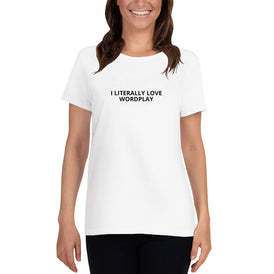 I Literally Love Wordplay - Ladies Cotton Short Sleeve T-Shirt - Unminced Words