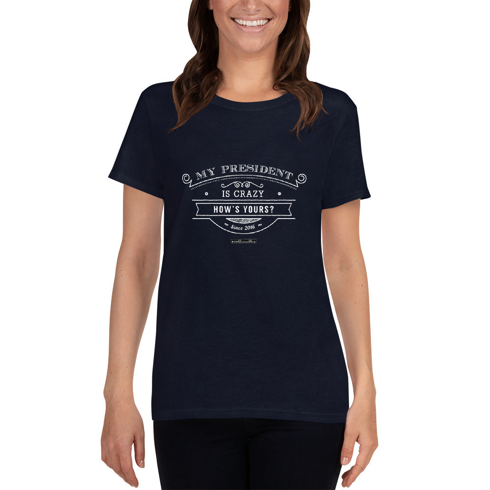 My President is Crazy - Ladies Cotton T-Shirt - Unminced Words