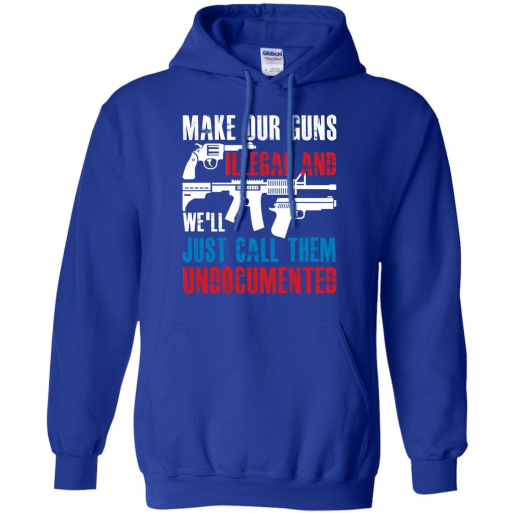Make Our Guns Illegal And We'll Just Call Them Undocumented Hoodie