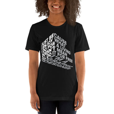 Just because I enjoy what I do for living doesn't mean I'll do it for free I'm a graphic designer on black tee from teexpression on woman smile
