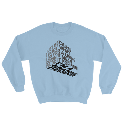 "Typographic 3d design of the phrase ""Just because I enjoy what I do for living doesn't mean I'll do it for free, I'm graphic designer"" on light blue sweatshirt"