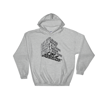 "Typographic 3d design of the phrase ""Just because I enjoy what I do for living doesn't mean I'll do it for free, I'm graphic designer"" on sports grey pullover hoodie"