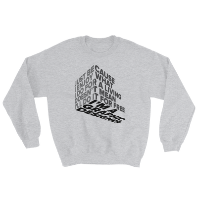 "Typographic 3d design of the phrase ""Just because I enjoy what I do for living doesn't mean I'll do it for free, I'm graphic designer"" on sports grey sweatshirt"