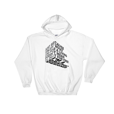 "Typographic 3d design of the phrase ""Just because I enjoy what I do for living doesn't mean I'll do it for free, I'm graphic designer"" on white pullover hoodie"