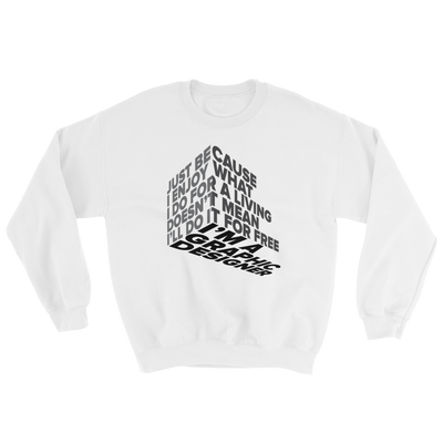 "Typographic 3d design of the phrase ""Just because I enjoy what I do for living doesn't mean I'll do it for free, I'm graphic designer"" on white sweatshirt"