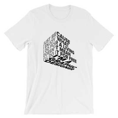 "Typographic 3d design of the phrase ""Just because I enjoy what I do for living doesn't mean I'll do it for free, I'm graphic designer"" on white t-shirt"