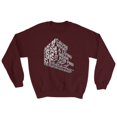 "Typographic 3d design of the phrase ""Just because I enjoy what I do for living doesn't mean I'll do it for free, I'm graphic designer"" on maroon sweatshirt"