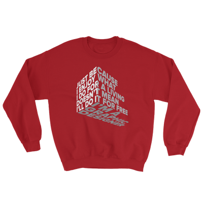 "Typographic 3d design of the phrase ""Just because I enjoy what I do for living doesn't mean I'll do it for free, I'm graphic designer"" on red sweatshirt"