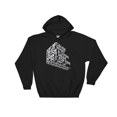 "Typographic 3d design of the phrase ""Just because I enjoy what I do for living doesn't mean I'll do it for free, I'm graphic designer"" on black pullover hoodie"