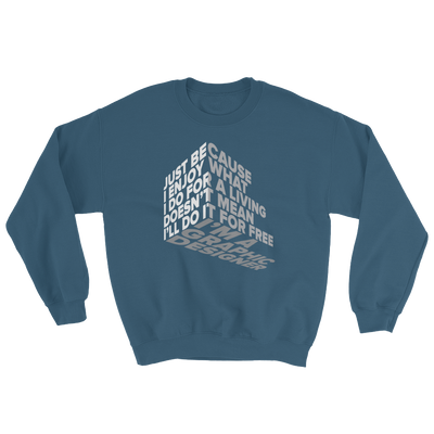 "Typographic 3d design of the phrase ""Just because I enjoy what I do for living doesn't mean I'll do it for free, I'm graphic designer"" on indigo blue sweatshirt"