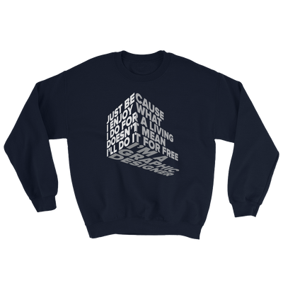 "Typographic 3d design of the phrase ""Just because I enjoy what I do for living doesn't mean I'll do it for free, I'm graphic designer"" on navy sweatshirt"