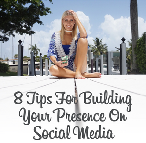 8 Tips For Building Your Presence On Social Media!