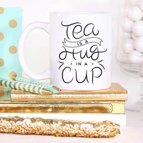 Tea Is A Hug In A Mug - River's Mouth Trading Company