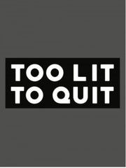 "Be Lit ""Too Lit To Quit"" Patch! VI"