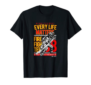 Firefighter 08. No mater what every life matters Short Sleeve T-Shirt