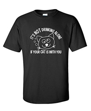 It's Not Drinking Alone If Your Cat IS WITH YOU Pattern Animal Lovers Novelty Funny T-Shirt,Outfit