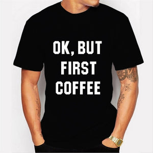 2017 New Fashion  OK,BUT FIRST COFFEE  Printed Men's T Shirt Cool Summer Tops High Quality Casual Tee