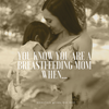 You Know You Are A Breastfeeding Mom...