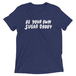 Be Your Own Sugar Daddy Shirt