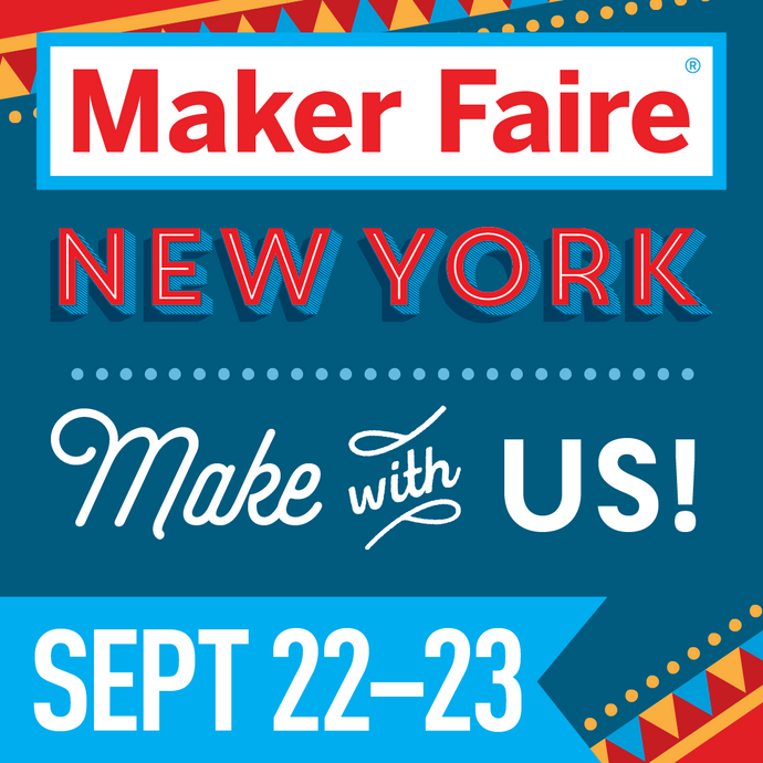 WE'RE COMING, MAKER FAIRE NYC