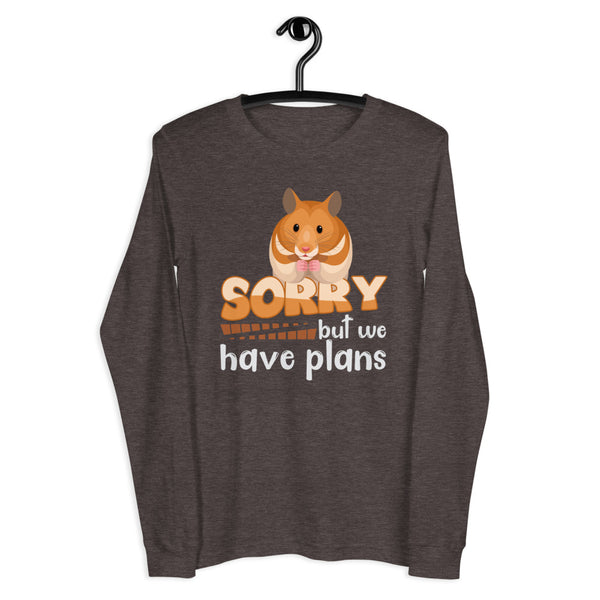 Sorry, but we have plans-Hamster long sleeve tee