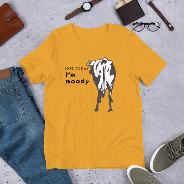 Not today. I'm Moody Cow t-shirt