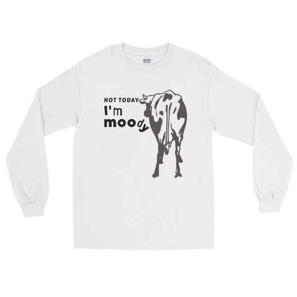 Not Today. I'm Moody Cow long sleeve tee