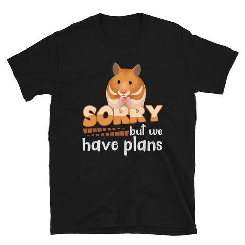Sorry But we have Plans-Hamster t-shirt