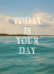 Today Is Your Day - Card