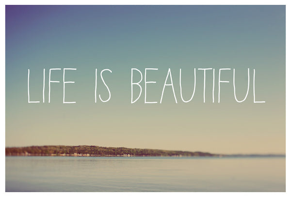 Life Is Beautiful - Fine Art Photograph