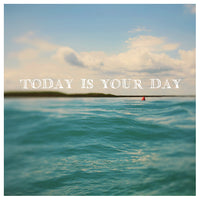 Today Is Your Day - Fine Art Photograph