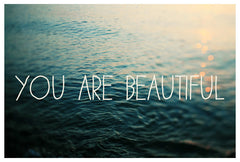 You Are Beautiful - Fine Art Photograph