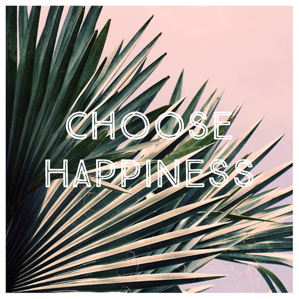 Choose Happiness Palm - Fine Art Photograph