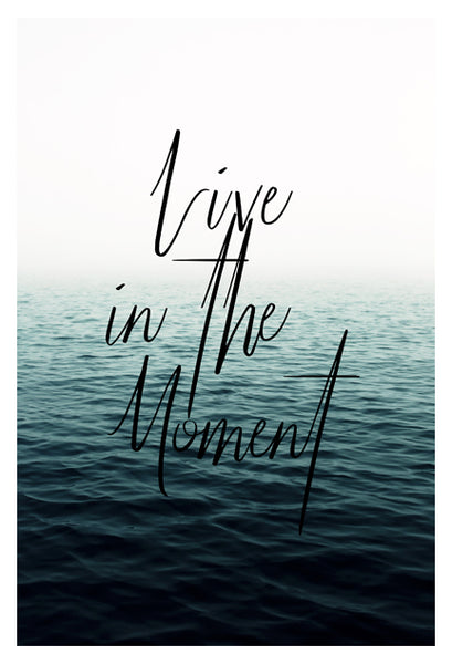 Live In The Moment - Fine Art Photograph