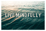 Live Mindfully - Fine Art Photograph
