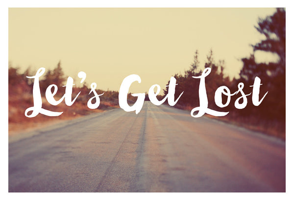 Let's Get Lost - Fine Art Photograph
