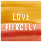 Love Fiercely Watercolor Print